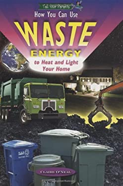 How You Can Use Waste Energy to Heat and Light Your Home 9781584157656