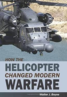 How the Helicopter Changed Modern Warfare 9781589807006