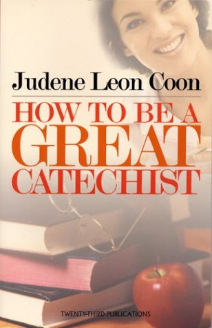 How to Be a Great Catechist 9781585952748