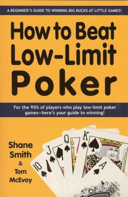 How to Beat Low-Limit Poker: A Beginner's Guide to Winning Big Bucks at Little Games! 9781580422116