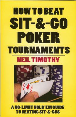 How to Beat Sit-&-Go Poker Tournaments: A No-Limit Hold'em Guide to Beating Sit-&-Gos 9781580422239
