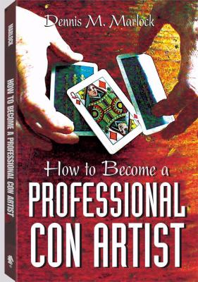 How to Become a Professional Con Artist 9781581602692