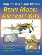 How to Build and Modify Resin Aircraft Model Kits 9781580070485