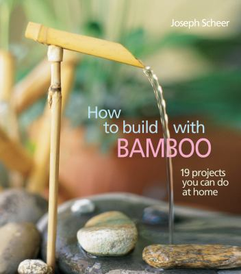 How to Build with Bamboo: 19 Projects You Can Do at Home 9781586852207