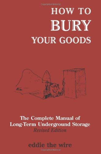 How to Bury Your Goods: The Complete Manual of Long-Term Underground Storage 9781581605808