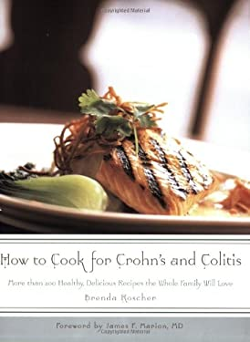 How to Cook for Crohn's and Colitis: More Than 200 Healthy, Delicious Recipes the Family Will Love 9781581825923