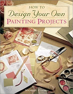 How to Design Your Own Painting Projects 9781581802634