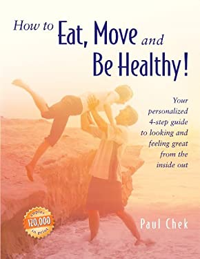 How to Eat, Move, and Be Healthy!: Your Personalized 4-Step Guide to Looking and Feeling Great from the Inside Out