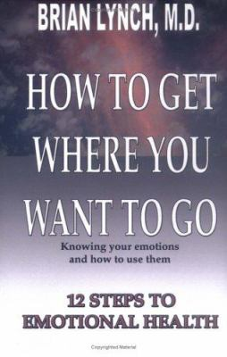 How to Get Where You Want to Go 9781589612488