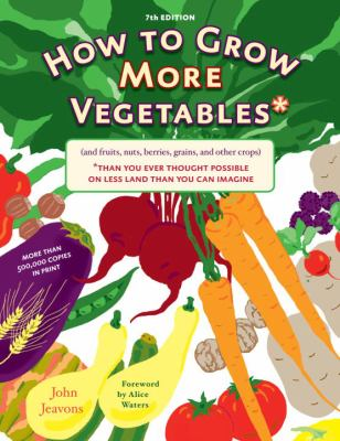 How to Grow More Vegetables: (And Fruits, Nuts, Berries, Grains, and Other Crops) Than You Ever Thought Possible on Less Land Than You Can Imagine 9781580087964