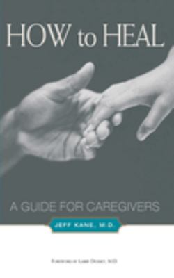 How to Heal: A Guide for Caregivers 9781581152678