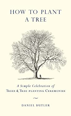 How to Plant a Tree: A Simple Celebration of Trees & Tree-Planting Ceremonies 9781585427963