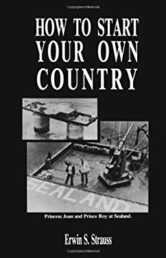 How to Start Your Own Country 9781581605242
