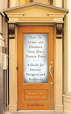 How to Start and Operate Your Own Design Firm: A Guide for Interior Designers and Architects 9781581154740