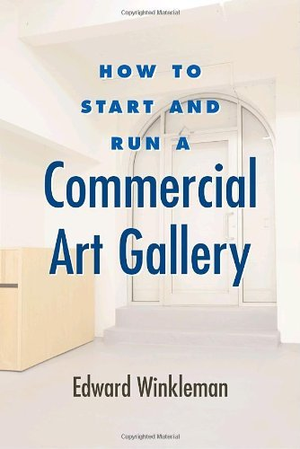 How to Start and Run a Commercial Art Gallery 9781581156645