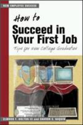 How to Succeed in Your First Job: Tips for College Graduates 9781583761663