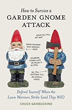 How to Survive a Garden Gnome Attack: Defend Yourself When the Lawn Warriors Strike (and They Will) 9781580084635