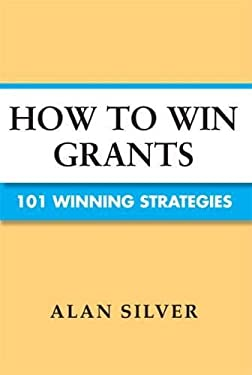 How to Win Grants: 101 Winning Strategies 9781581159059