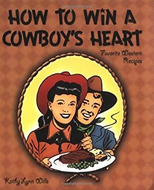 How to Win a Cowboy's Heart: Favorite Western Recipes 9781586851927
