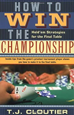 How to Win the Championship: Hold'em Strategies for the Final Table 9781580421669