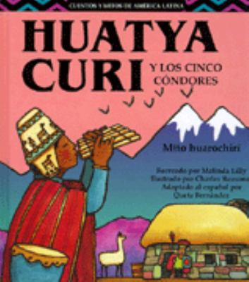 Huatya Curi y Los Cinco Condores: Mito Huarochiri