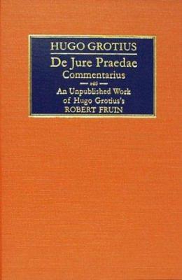 Hugonis Grotii de Jure Praedae Commentarius 9781584773467