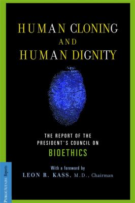 Human Cloning and Human Dignity: The Report of the President's Council on Bioethics 9781586481766
