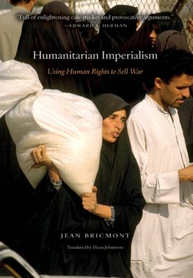 Humanitarian Imperialism: Using Human Rights to Sell War 9781583671474