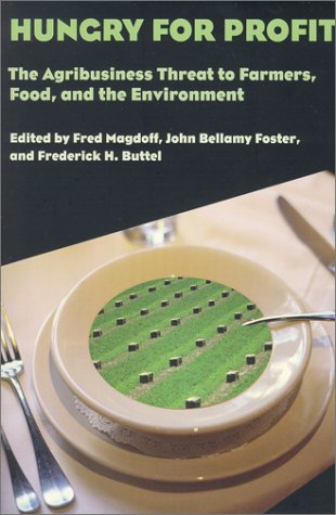 Hungry for Profit: The Agribusiness Threat to Farmers, Food, and the Environment. 9781583670163