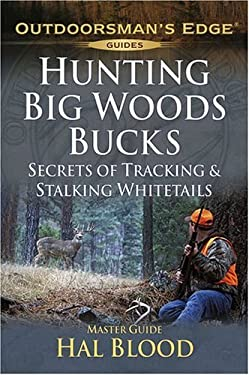 Hunting Big-Woods Bucks: Secrets of Tracking & Stalking Deer 9781580112192