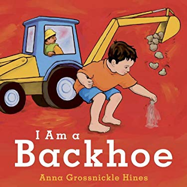 I Am a Backhoe 9781582463063