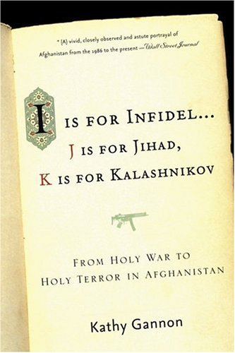 I Is for Infidel: From Holy War to Holy Terror: 18 Years Inside Afghanistan 9781586484521
