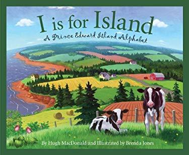 I Is for Island: A Prince Edward Island Alphabet 9781585363674