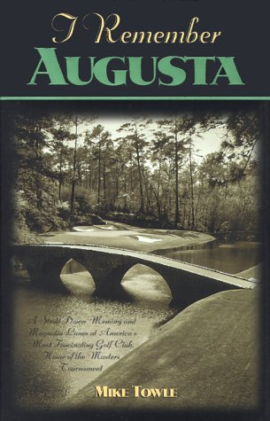 I Remember Augusta: A Stroll Down Memory and Magnolia Lane of America's Most: Fascinating Golf Club, Home of the Master's Tournament 9781581820799