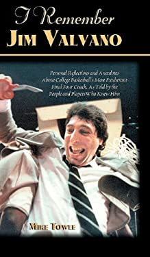 I Remember Jim Valvano: Personal Memories of and Anecdotes to Basketball's Most Exuberant Final Four Coach, as Told by the People and Players 9781581822199