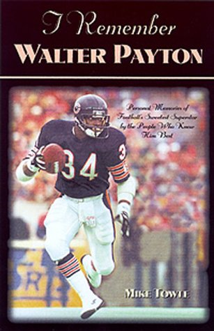 I Remember Walter Payton: Personal Memories of Football's Sweetest