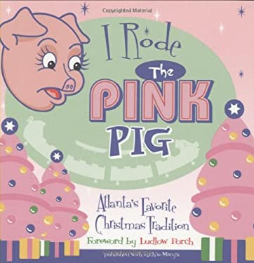 I Rode the Pink Pig: Atlanta's Favorite Christmas Tradition 9781588180995