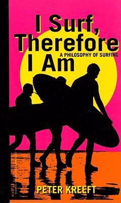 I Surf, Therefore I Am: A Philosophy of Surfing 9781587313776
