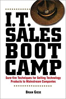 I.T. Sales Boot Camp: Sure-Fire Techniques for Selling Technology Products to Mainstream Companies 9781580625388