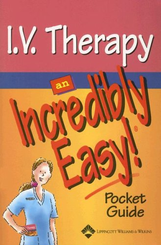 I.V. Therapy: An Incredibly Easy! Pocket Guide 9781582554358
