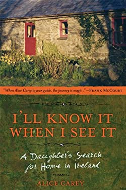 I'll Know It When I See It: A Daughter's Search for Home in Ireland 9781580051323