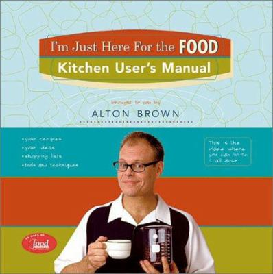 I'm Just Here for the Food: Kitchen User's Manual