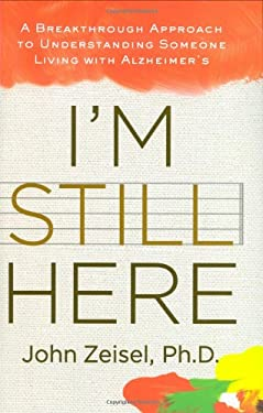 I'm Still Here: A Breakthrough Approach to Understanding Someone Living with Alzheimer's 9781583333358