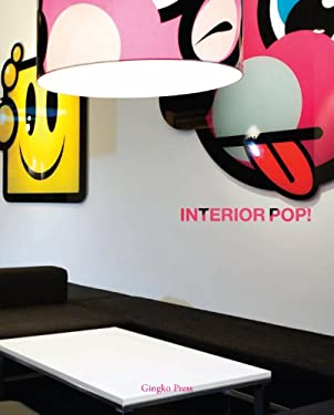 Interior Pop!: A Celebration of the Smartest, Trendiest, Quirkiest and Wildest Graphic Interiors 9781584233992