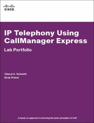 IP Telephony Using Callmanager Express Lab Portfolio 9781587131769
