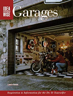 Ideawise: Garages: Inspiration & Information for the Do-It-Yourselfer 9781589231825