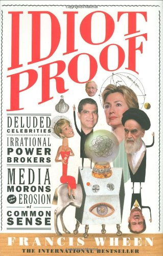 Idiot Proof: A Short History of Modern Delusions 9781586482473