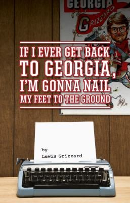 If I Ever Get Back to Georgia, I'm Gonna Nail My Feet to the Ground 9781588382733