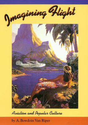 Imagining Flight: Aviation and Popular Culture 9781585443000