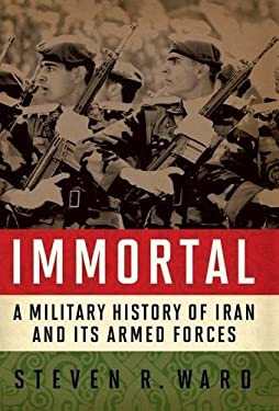 Immortal: A Military History of Iran and Its Armed Forces 9781589012585